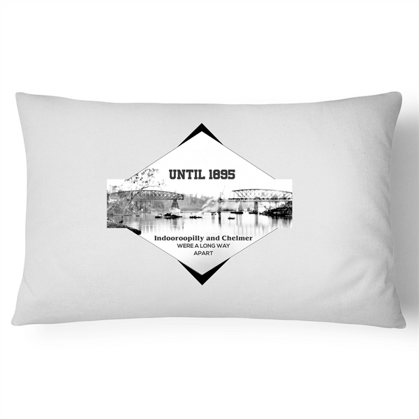 Until 1895 Indooroopilly and Chelmer were a long way apart - Pillow Case - 100% Cotton