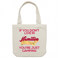 If You Don't Live In Hamilton, You're Just Camping - AS Colour - Carrie - Canvas Tote Bag
