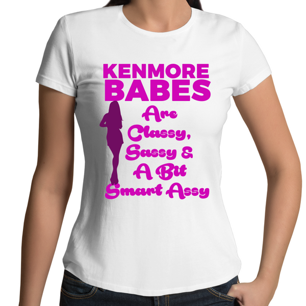 Kenmore Babes Are Classy, Sassy & A Bit Smart Assy - Womens T-shirt