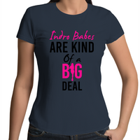 Indro Babes Are Kind Of A Big Deal - Womens T-shirt