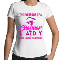 The Eyebrows Of A Chelmer Lady Speak Louder Than Words - Womens T-shirt