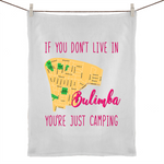 If You Don't Live in Bulimba, You're Just Camping - 50% Linen 50% Cotton Tea Towel