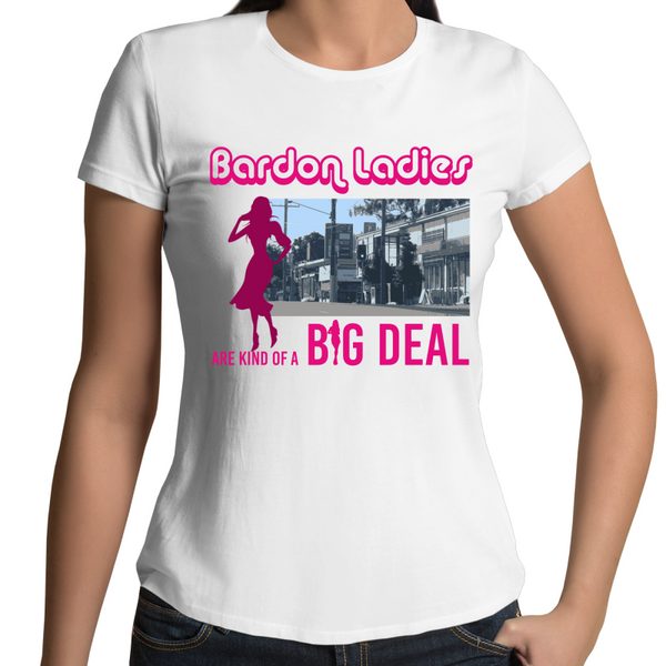 Bardon Ladies Are Kind Of A Big Deal - Womens T-shirt