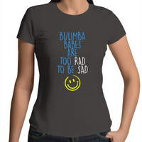 Bulimba Babes Are Too Rad To Be Sad - Womens T-shirt