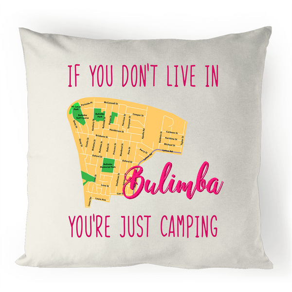 If You Don't Live In Bulimba, You're Just Camping - 100% Linen Cushion Cover