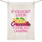 If You Don't Live In Graceville, You're Just Camping - 100% Linen Tea Towel