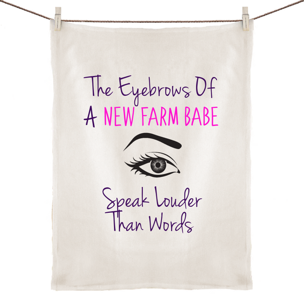 The Eyebrows Of A New Farm Babe Speak Louder Than Words - 100% Linen Tea Towel