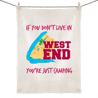If You Don't Live In West End, You're Just Camping - 100% Linen Tea Towel
