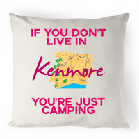 If You Don't Live In Kenmore, You're Just Camping - 100% Linen Cushion Cover