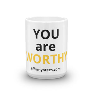 YOU are WORTHY. MUG