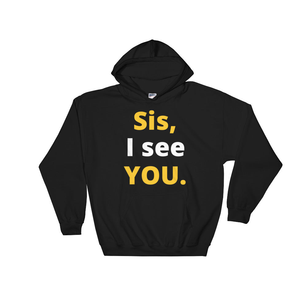 Sis, I see YOU Hooded Sweatshirt