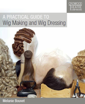 A Practical Guide to Wig Making and Wig Dressing - By Melanie Bouvet - Precious About Make-up