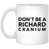 Don't be a Richard Cranium 11oz Coffee Mug