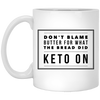 Don't Blame Butter for What the Bread Did 11oz Coffee Mug