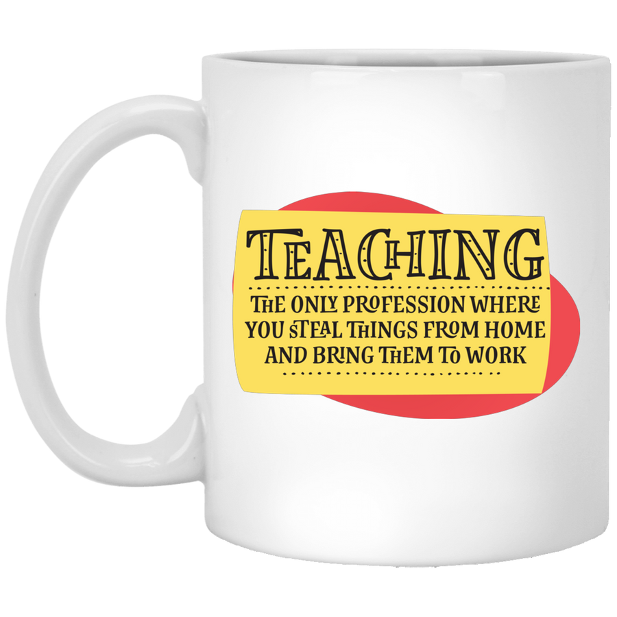 Teaching Profession Steal From Home and Bring to Work Mug 11oz