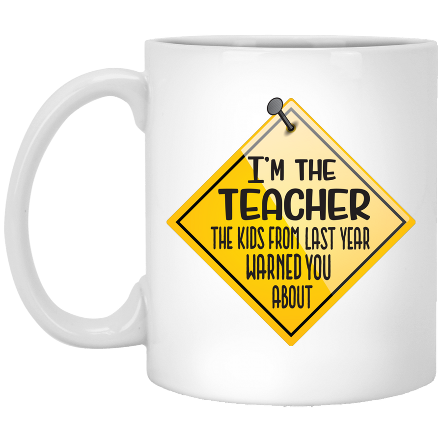 I'm The Teacher The Kids Warned You About Mug 11oz