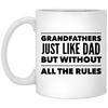 Grandfathers Just Like Dads but without All the Rules 11oz Coffee Mug