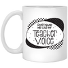 Don't Make Me Use My Teacher Voice Mug 11oz