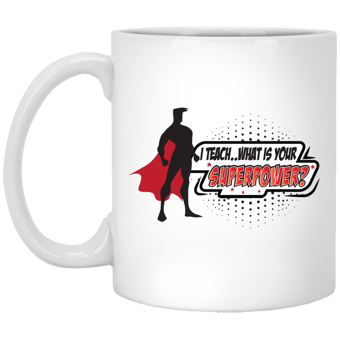 I Teach What's Your Superpower Male Mug 11oz