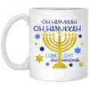 Oh Hanukkah Oh Hanukkah Come Light The Menorah 11oz Mug