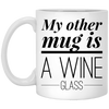My Other Mug is a Wine Glass 11 oz Coffee Mug