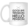 Goodbye Tension Hello Pension 11oz Coffee Mug