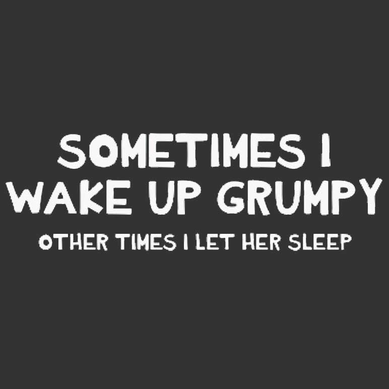 Sometimes I Wake Up Grumpy Printed T-Shirt