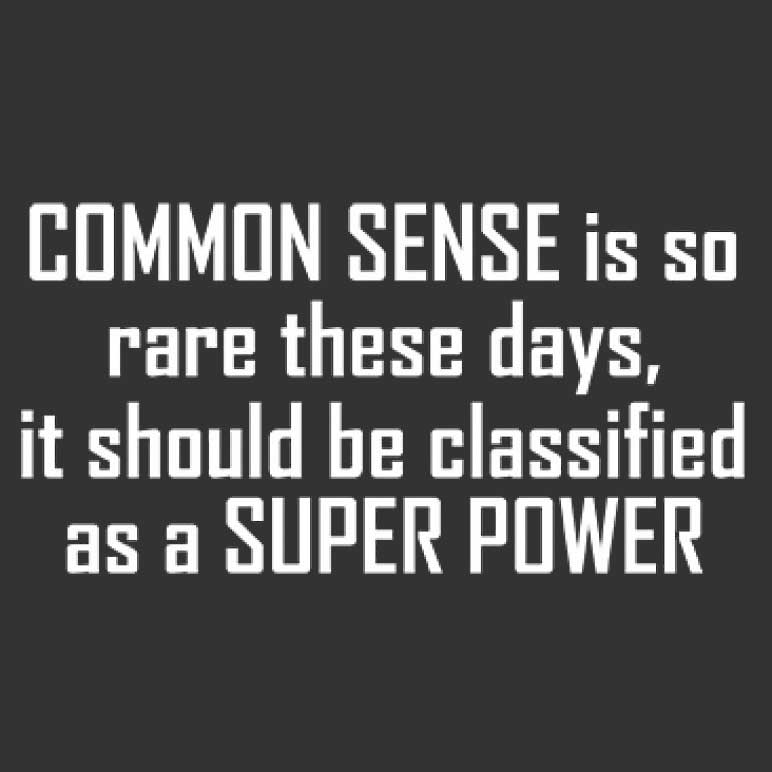 Common Sense Is So Rare It Should Be Classified As A Super Power Printed T-Shirt Tall