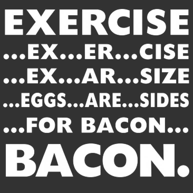 Exercise For Bacon Printed T-Shirt