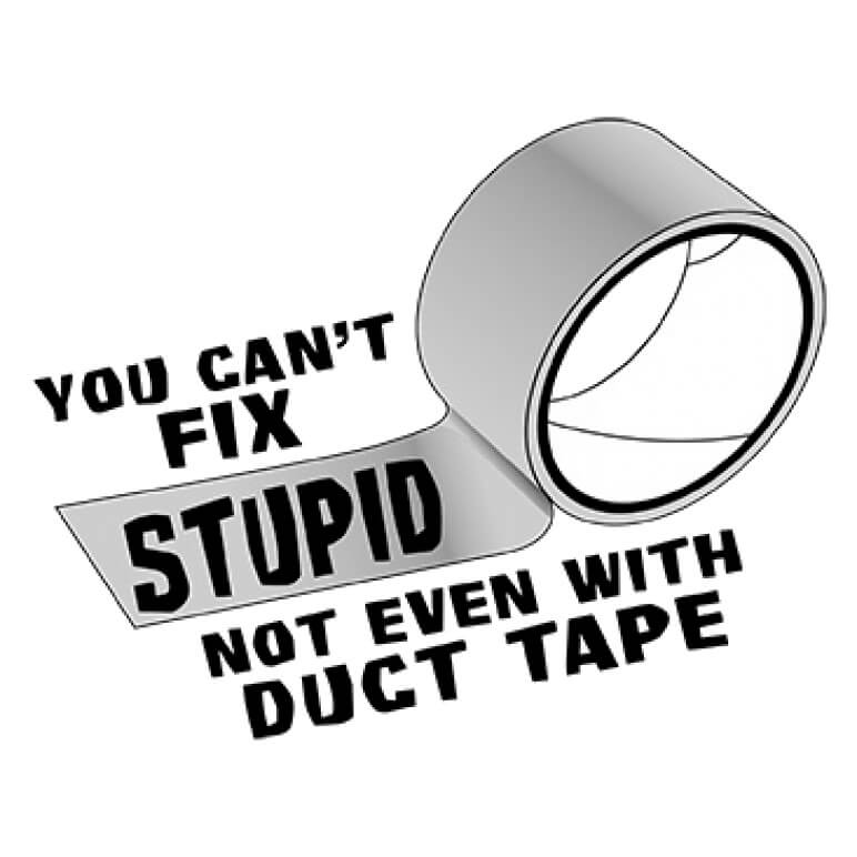 Can't Fix Stupid Even With Duct Tape Printed T-Shirt