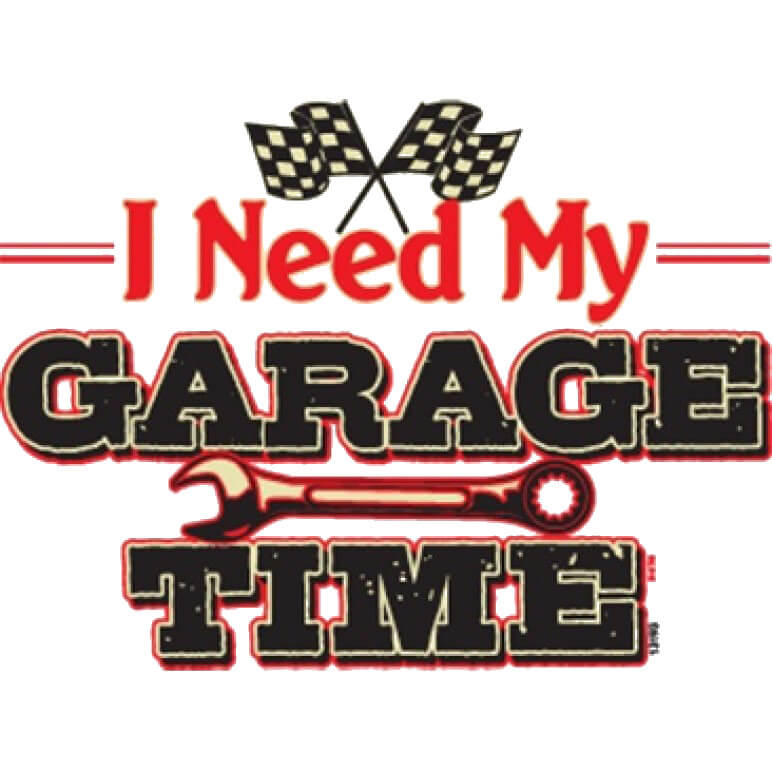 I Need My Garage Time Printed T-Shirt