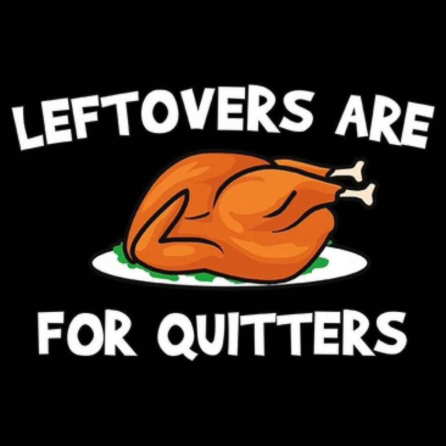 Leftovers are for Quitters Printed T-Shirt-Black