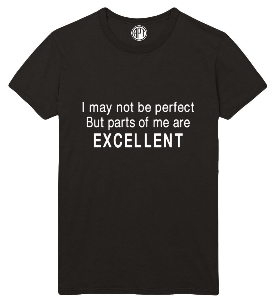 I May Not Be  Perfect But Parts Of Me Are Excellent Printed T-Shirt