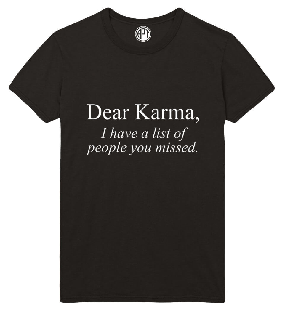 Dear Karma I Have A List Of People you Missed  Printed T-Shirt Tall