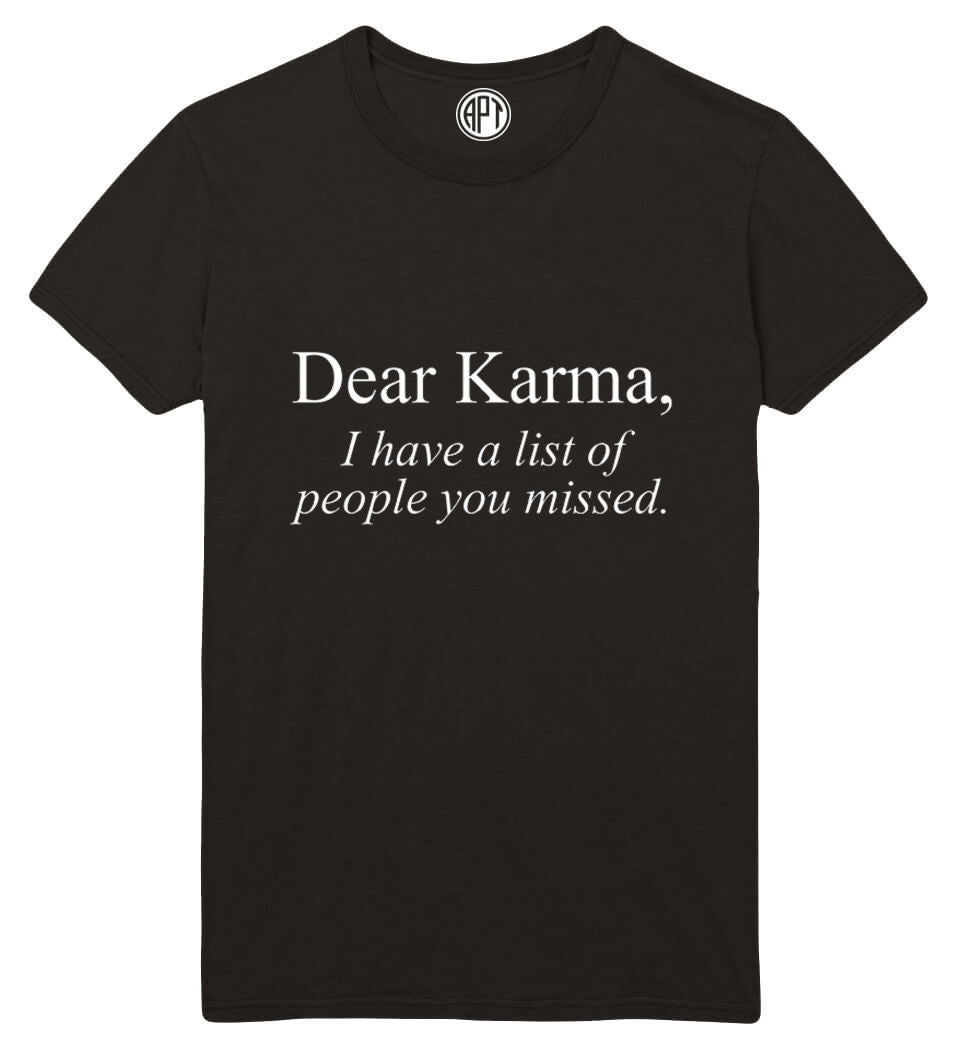 Dear Karma I Have A List Of People you Missed Printed T-Shirt