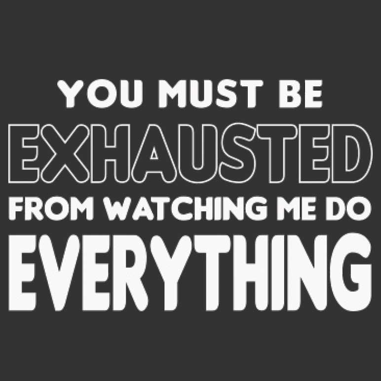 You Must Be Exhausted Watching Me Do Everything Printed T-Shirt-Eggplant