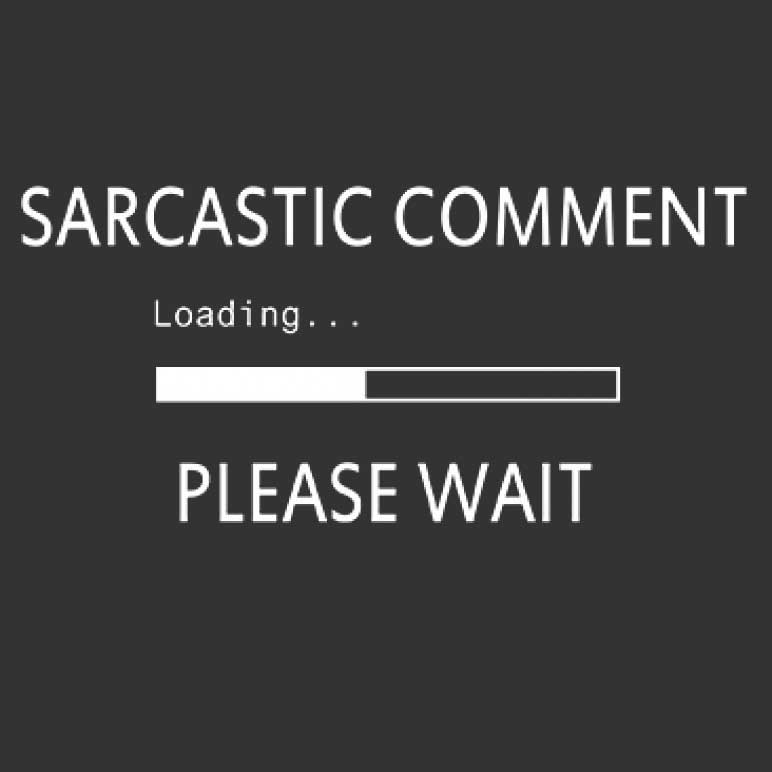 Sarcastic Comment Loading Please Wait Printed T-Shirt