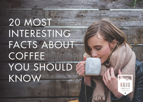 20 Most Interesting Facts About Coffee You Should Know