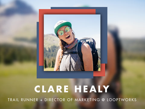 Ways to Wander (Q&A): Clare Healy - Trail Runner & Director of Marketing @ Looptworks