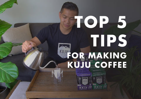 Top 5 Tips for Making Kuju Coffee - Single-Serve Pour Over Coffee