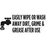 easily wipe or wash away dirt, grime & grease after use