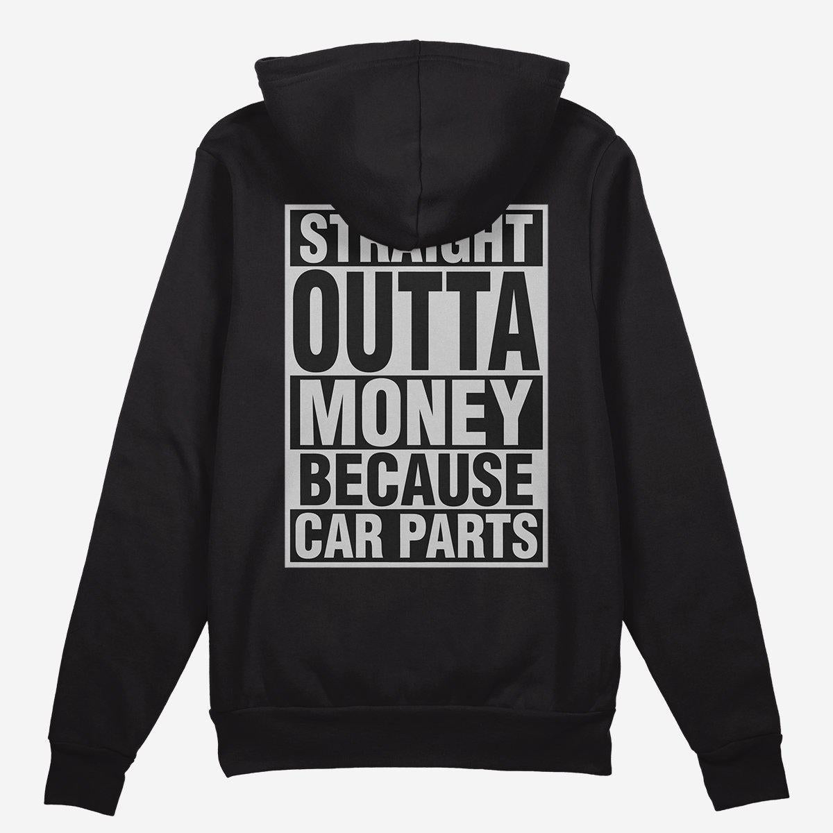 Straight Outta Money Because Car Parts Car Hoodie - Black.