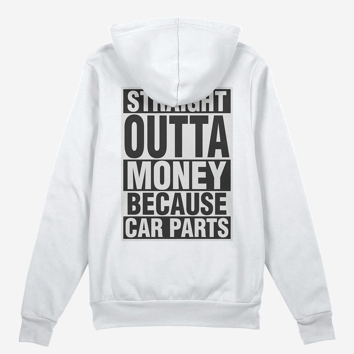 Straight Outta Money Because Car Parts Car Hoodie - White
