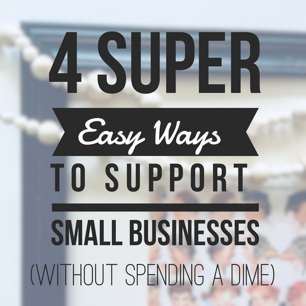 4 Super Easy Ways to Support Small Businesses