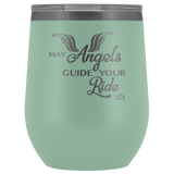 MAY YOUR ANGELS GUIDE YOUR RIDE (12 OZ) WINE TUMBLER, 12 COLORS