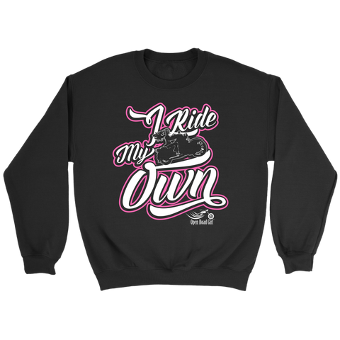 PINK  I RIDE MY OWN UNISEX LONG SLEEVE, SWEATSHIRT OR PULLOVER HOODIE