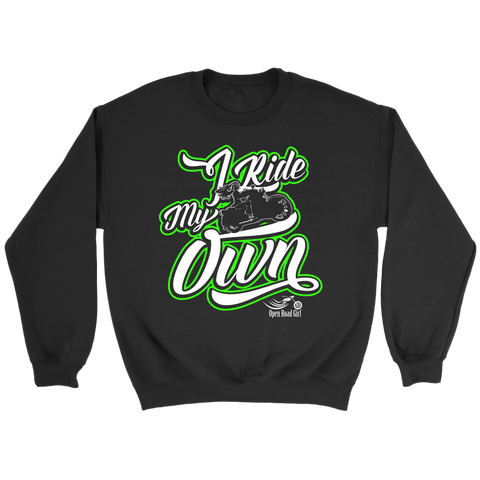 GREEN I RIDE MY OWN UNISEX LONG SLEEVE, SWEATSHIRT OR PULLOVER HOODIE