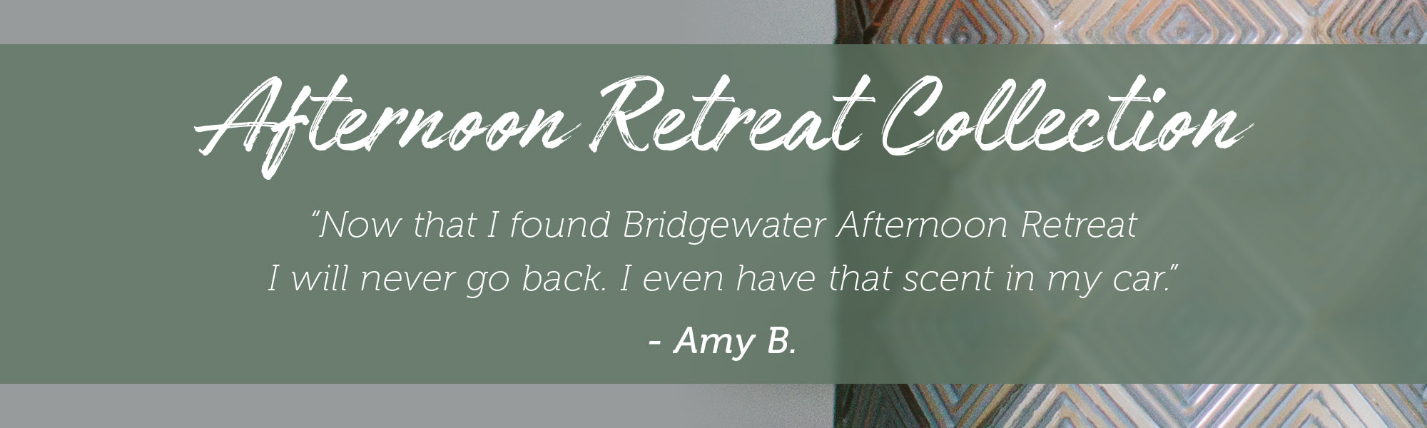 Bridgewater Afternoon Retreat Collection