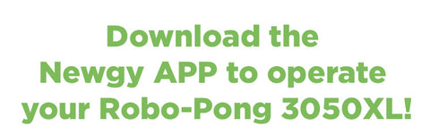 Download the Newgy APP to operate your Robo-Pong 3050XL!