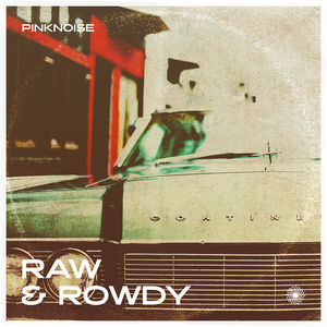 Raw & Rowdy - Pink Noise